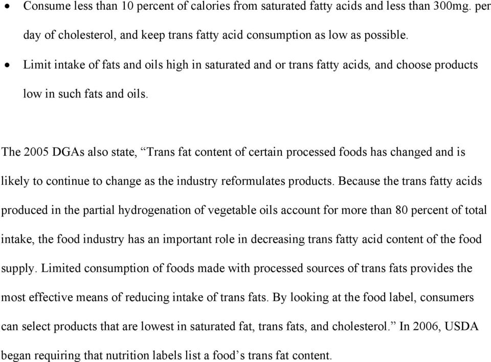 The 2005 DGAs also state, Trans fat content of certain processed foods has changed and is likely to continue to change as the industry reformulates products.