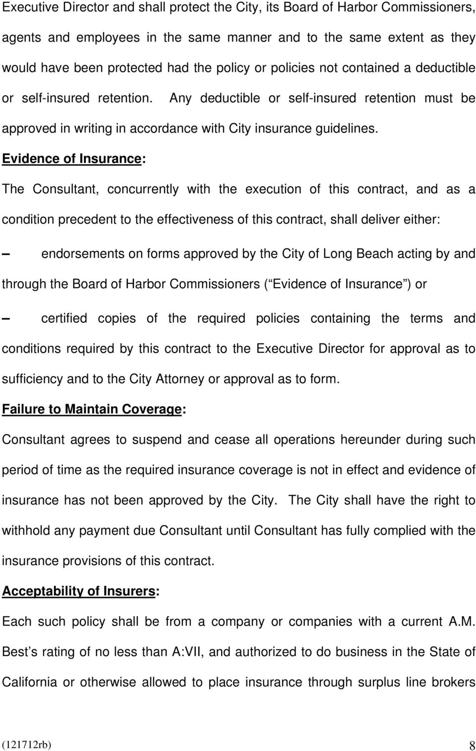 Evidence of Insurance: The Consultant, concurrently with the execution of this contract, and as a condition precedent to the effectiveness of this contract, shall deliver either: endorsements on