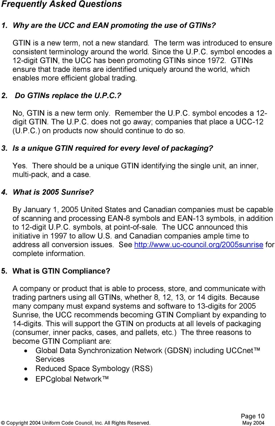 GTINs ensure that trade items are identified uniquely around the world, which enables more efficient global trading. 2. Do GTINs replace the U.P.C.? No, GTIN is a new term only. Remember the U.P.C. symbol encodes a 12- digit GTIN.