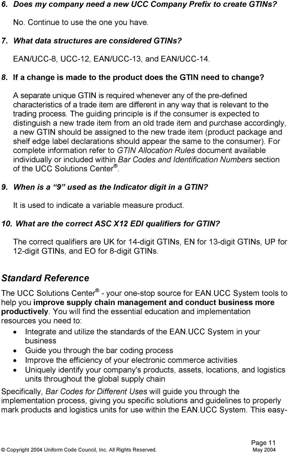 A separate unique GTIN is required whenever any of the pre-defined characteristics of a trade item are different in any way that is relevant to the trading process.