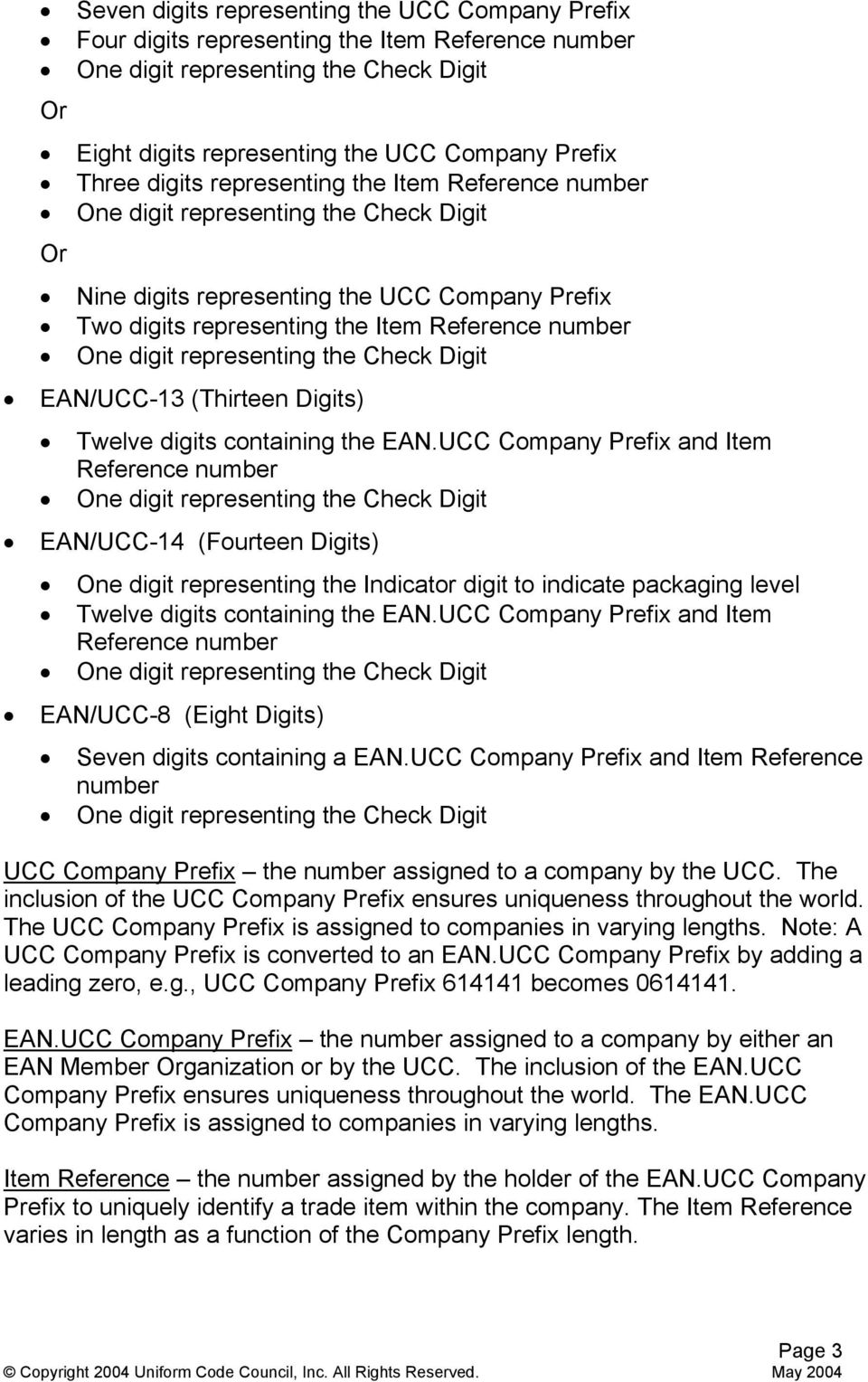 UCC Company Prefix and Item Reference number EAN/UCC-14 (Fourteen Digits) One digit representing the Indicator digit to indicate packaging level Twelve digits containing the EAN.