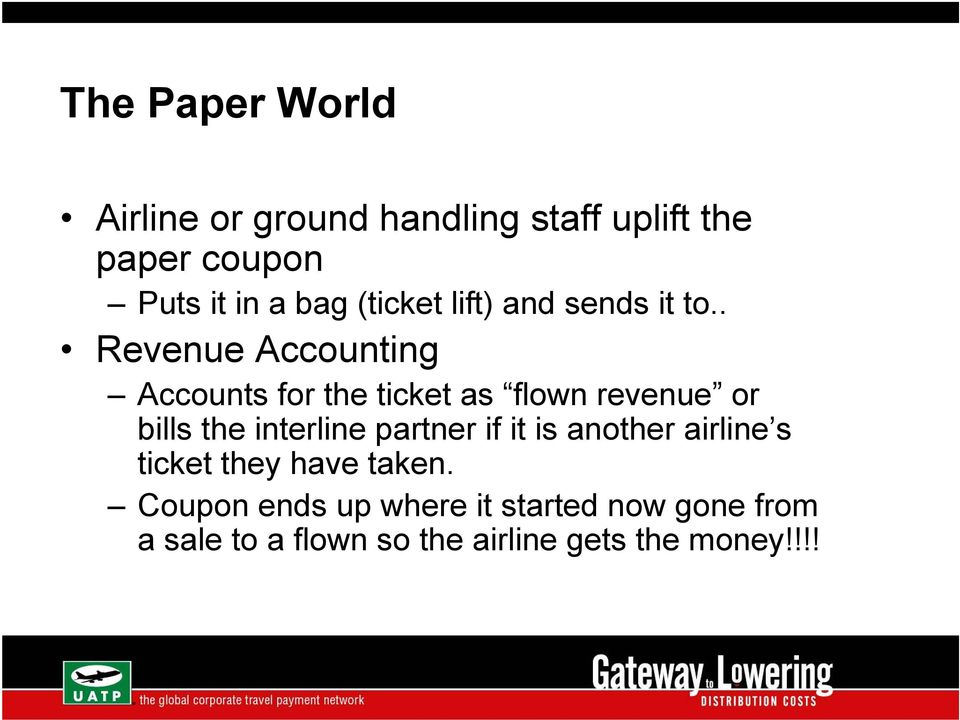 . Revenue Accounting Accounts for the ticket as flown revenue or bills the interline