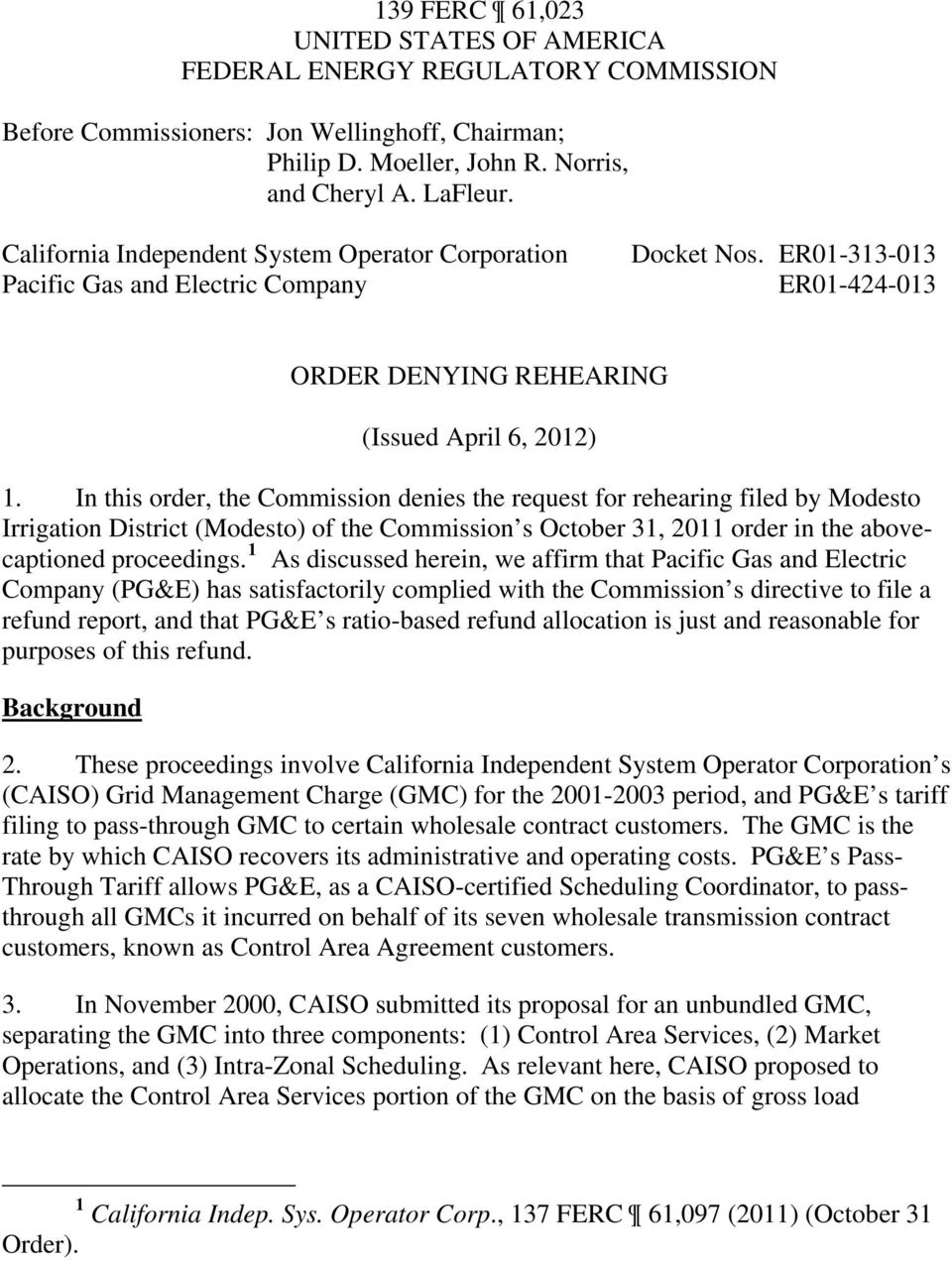 In this order, the Commission denies the request for rehearing filed by Modesto Irrigation District (Modesto) of the Commission s October 31, 2011 order in the abovecaptioned proceedings.