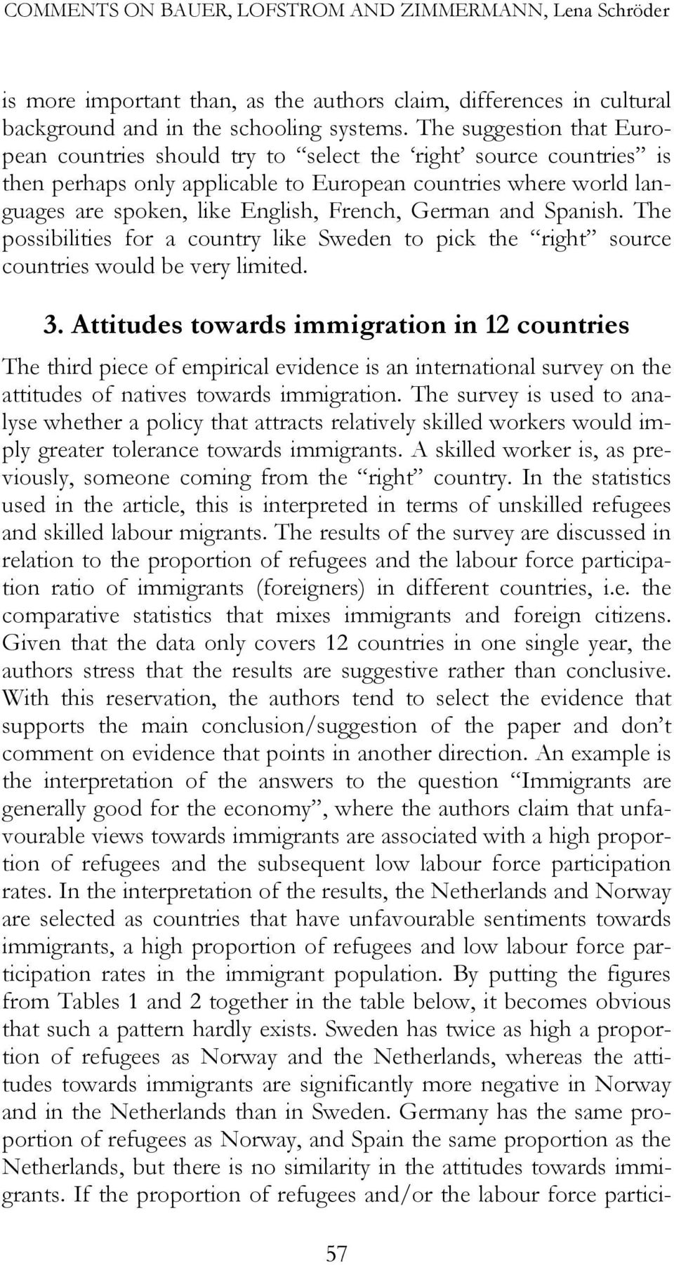 German and Spanish. The possibilities for a country like Sweden to pick the right source countries would be very limited. 3.