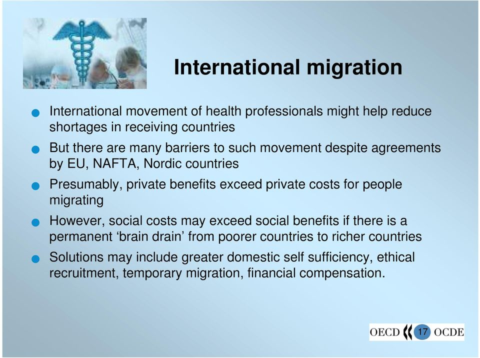 for people migrating However, social costs may exceed social benefits if there is a permanent brain drain from poorer countries to