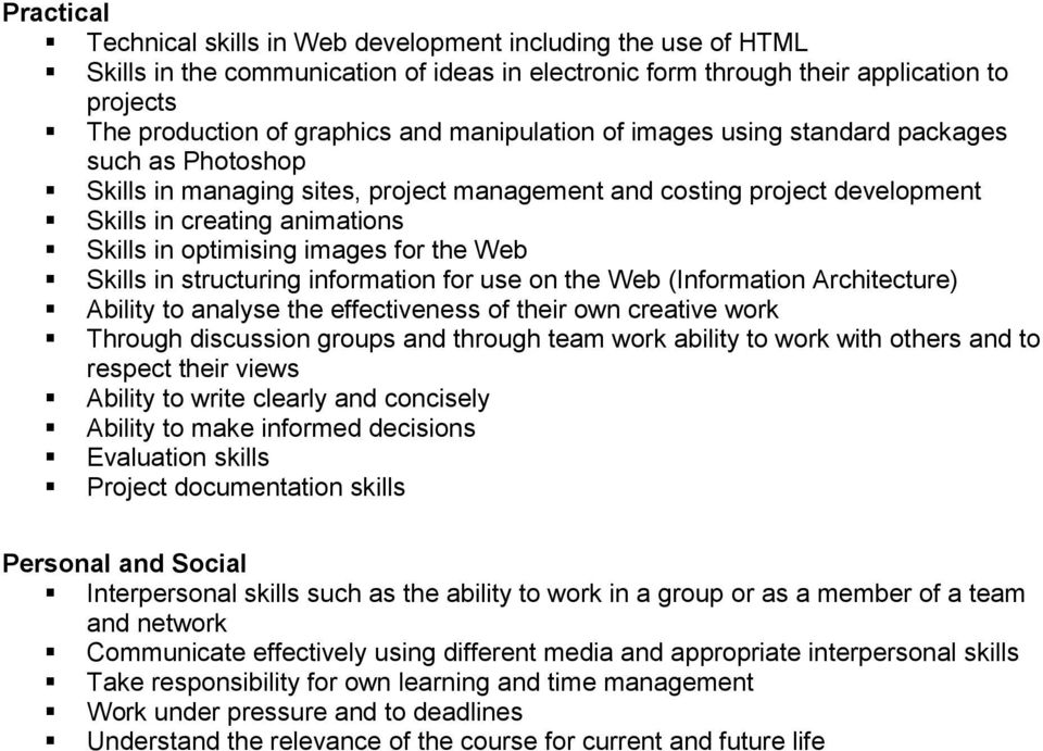 for the Web Skills in structuring information for use on the Web (Information Architecture) Ability to analyse the effectiveness of their own creative work Through discussion groups and through team