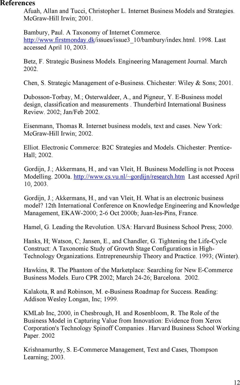 Chichester: Wiley & Sons; 2001. Dubosson-Torbay, M.; Osterwaldeer, A., and Pigneur, Y. E-Business model design, classification and measurements. Thunderbird International Business Review.