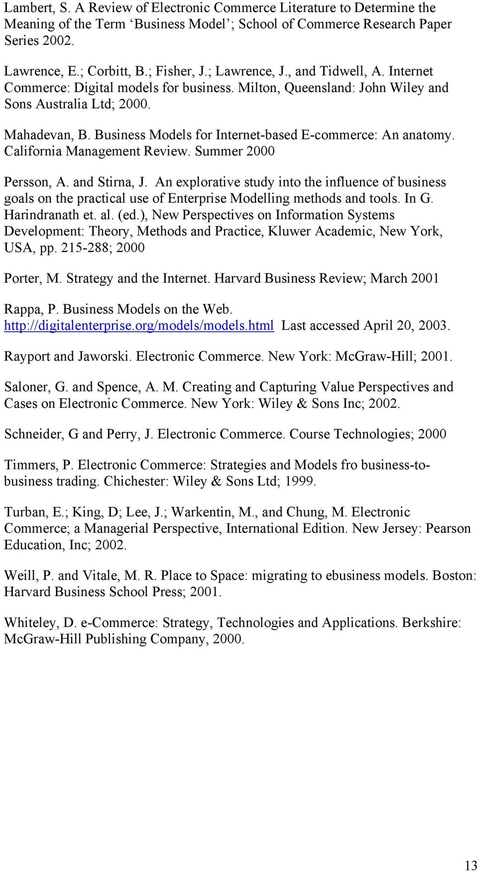 Business Models for Internet-based E-commerce: An anatomy. California Management Review. Summer 2000 Persson, A. and Stirna, J.