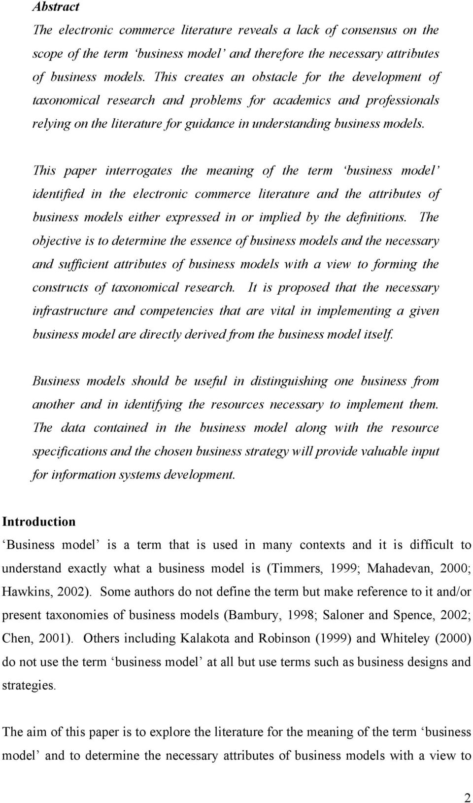 This paper interrogates the meaning of the term business model identified in the electronic commerce literature and the attributes of business models either expressed in or implied by the definitions.