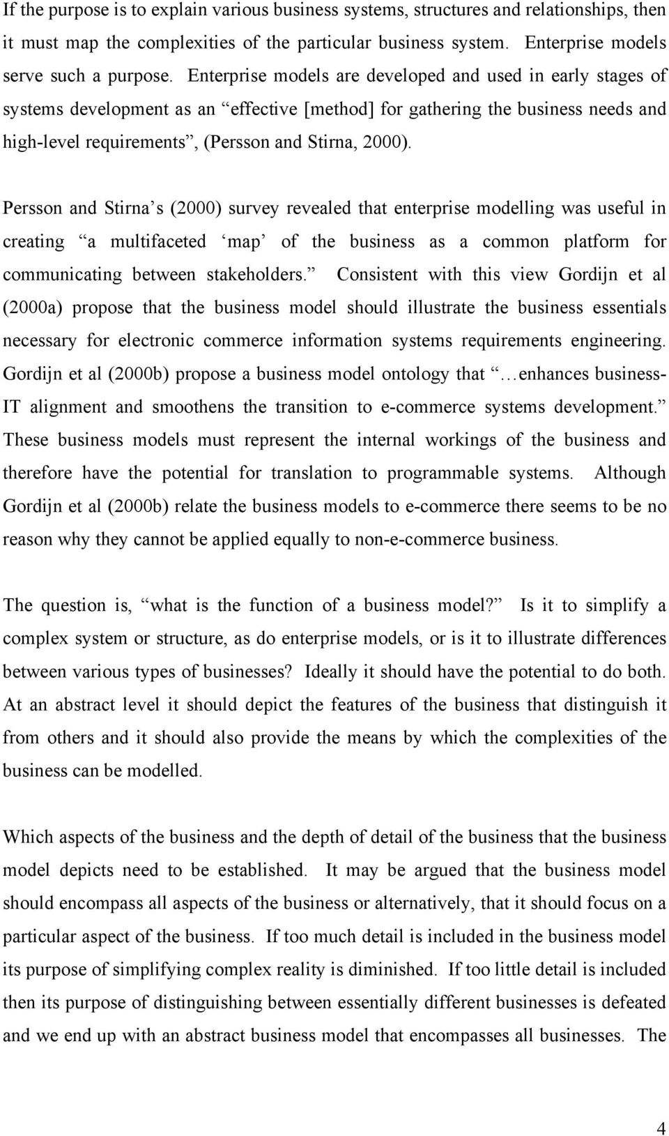 Persson and Stirna s (2000) survey revealed that enterprise modelling was useful in creating a multifaceted map of the business as a common platform for communicating between stakeholders.