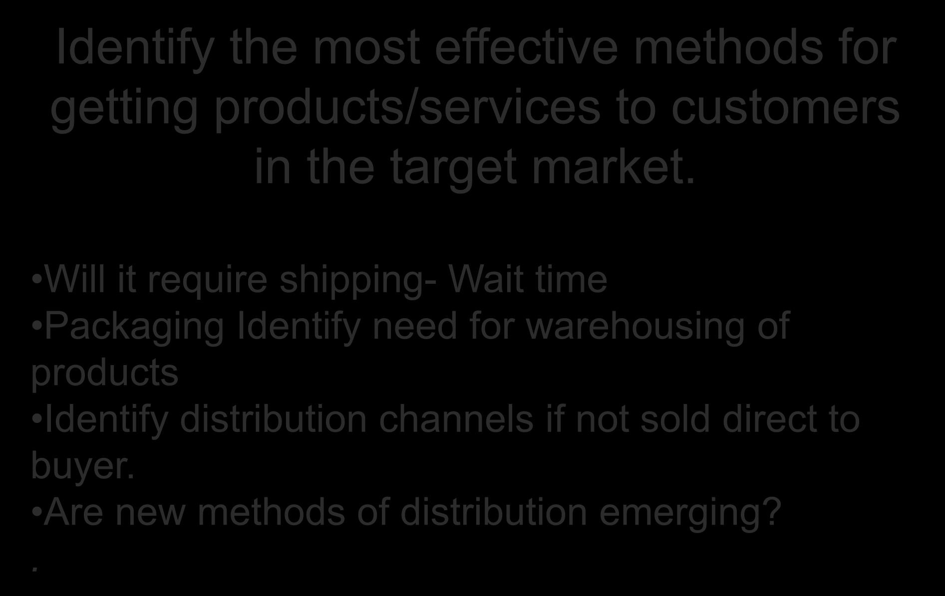 Product Distribution Identify the most effective methods for getting products/services to customers in the target market.