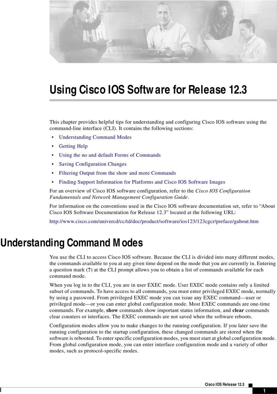 Cisco IOS Software Images For an overview of Cisco IOS software configuration, refer to the Cisco IOS Configuration Fundamentals and Network Management Configuration Guide For information on the