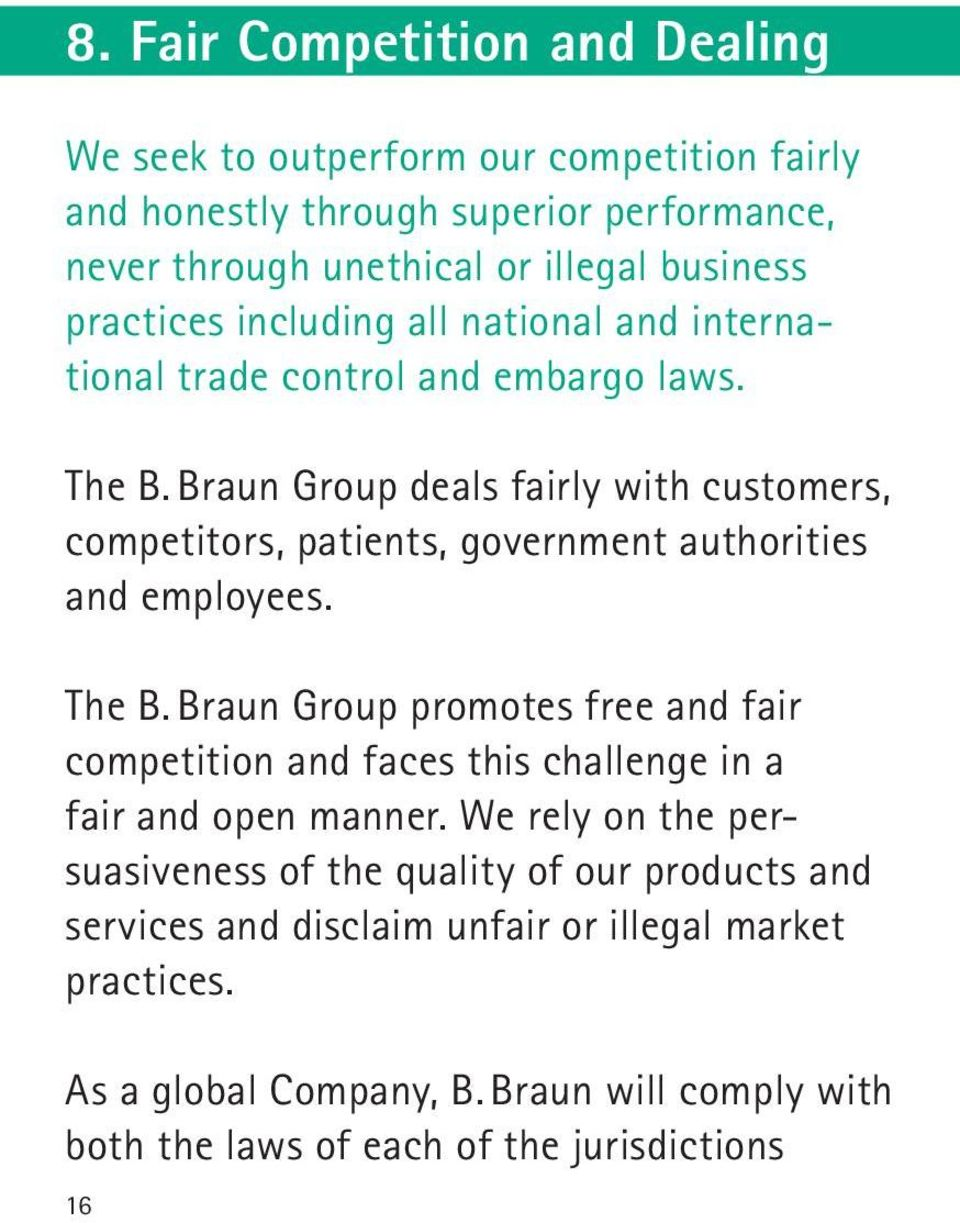 Braun Group deals fairly with customers, competitors, patients, government authorities and employees. The B.