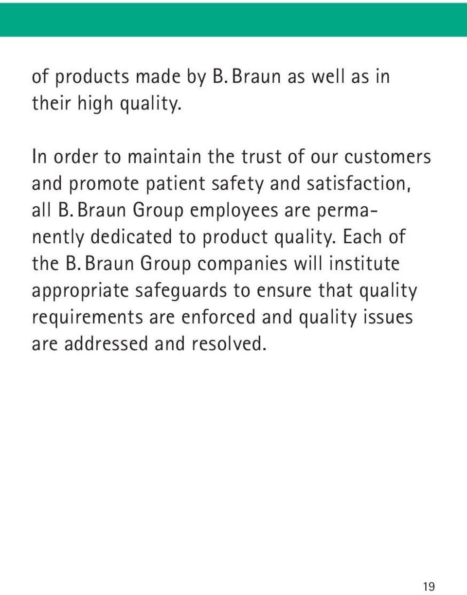 Braun Group employees are permanently dedicated to product quality. Each of the B.