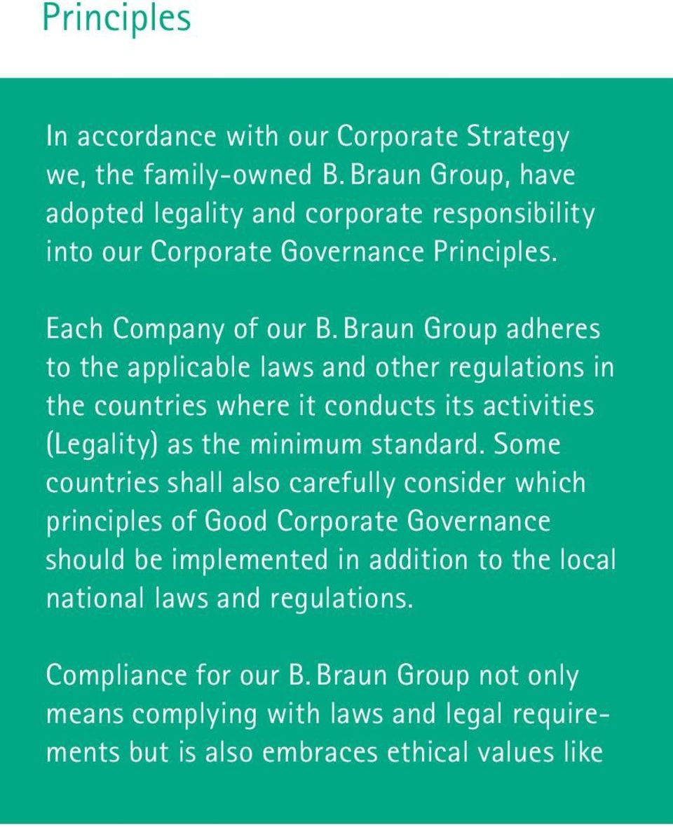 Braun Group adheres to the applicable laws and other regulations in the countries where it conducts its activities (Legality) as the minimum standard.