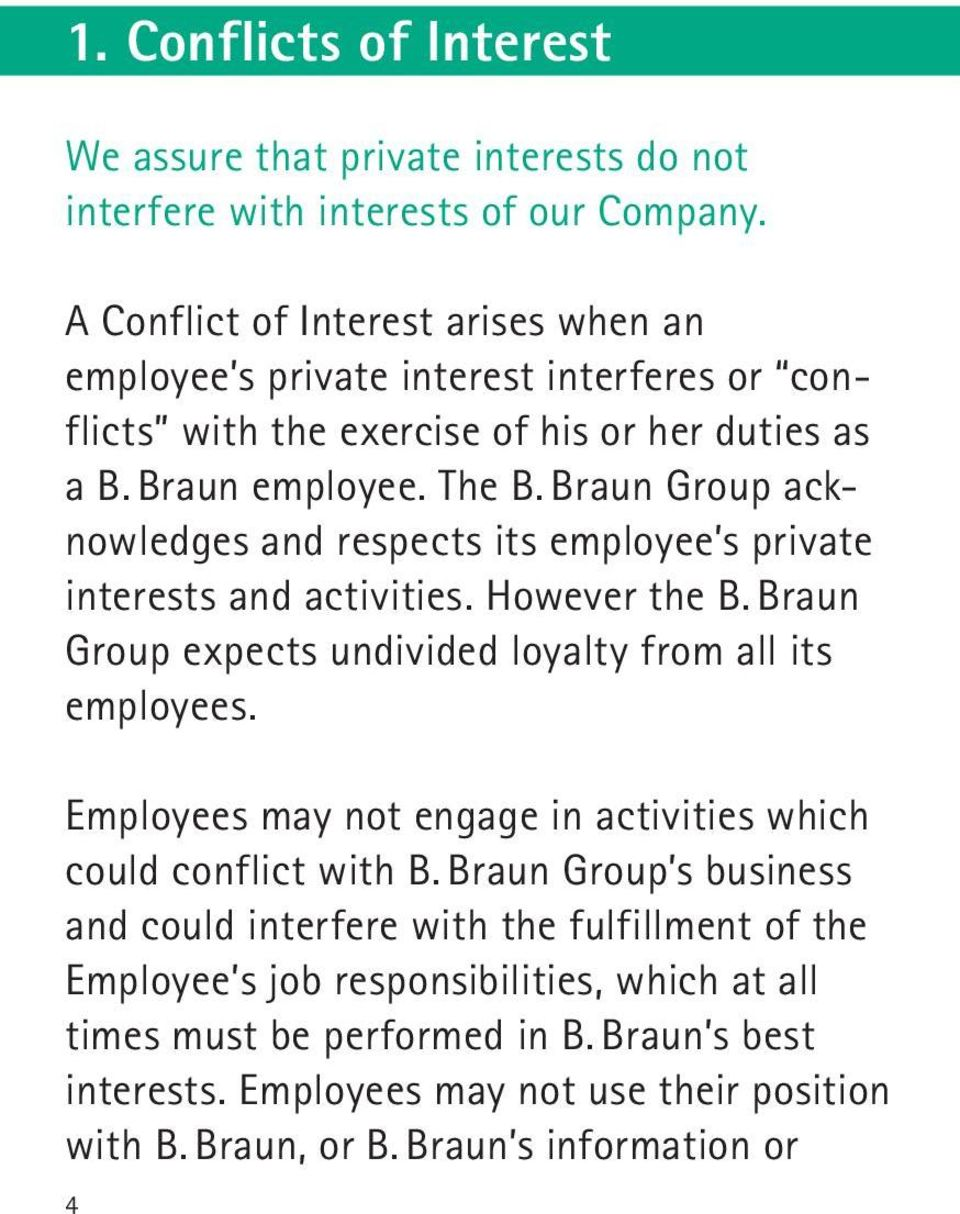 Braun Group acknowledges and respects its employee s private interests and activities. However the B. Braun Group expects undivided loyalty from all its employees.