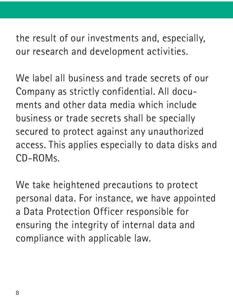 All documents and other data media which include business or trade secrets shall be specially secured to protect against any unauthorized