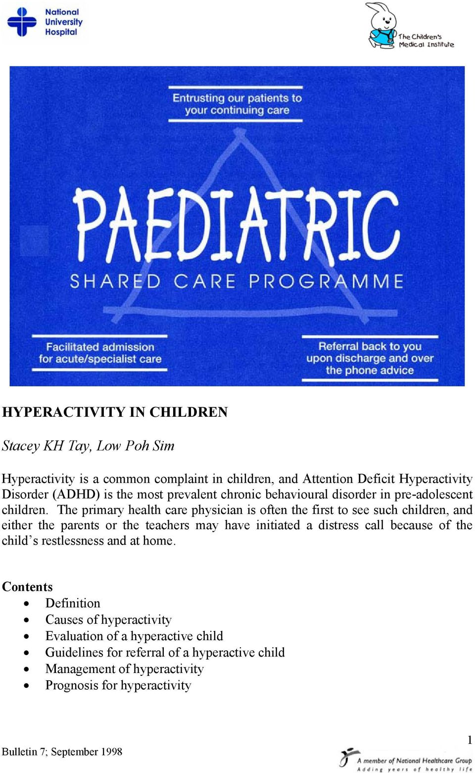 The primary health care physician is often the first to see such children, and either the parents or the teachers may have initiated a distress call
