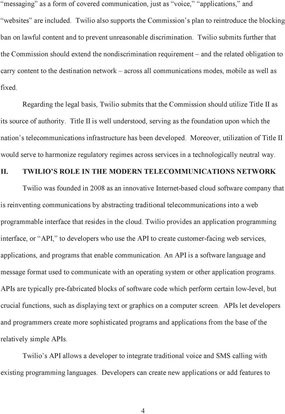 Twilio submits further that the Commission should extend the nondiscrimination requirement and the related obligation to carry content to the destination network across all communications modes,