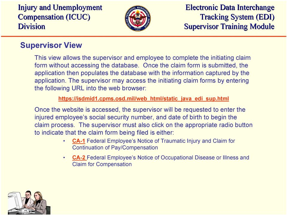 The supervisor may access the initiating claim forms by entering the following URL into the web browser: https://isdmid1.cpms.osd.mil/web_html/static_java_edi_sup.