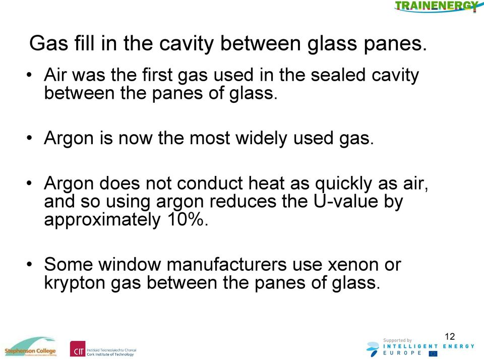 Argon is now the most widely used gas.