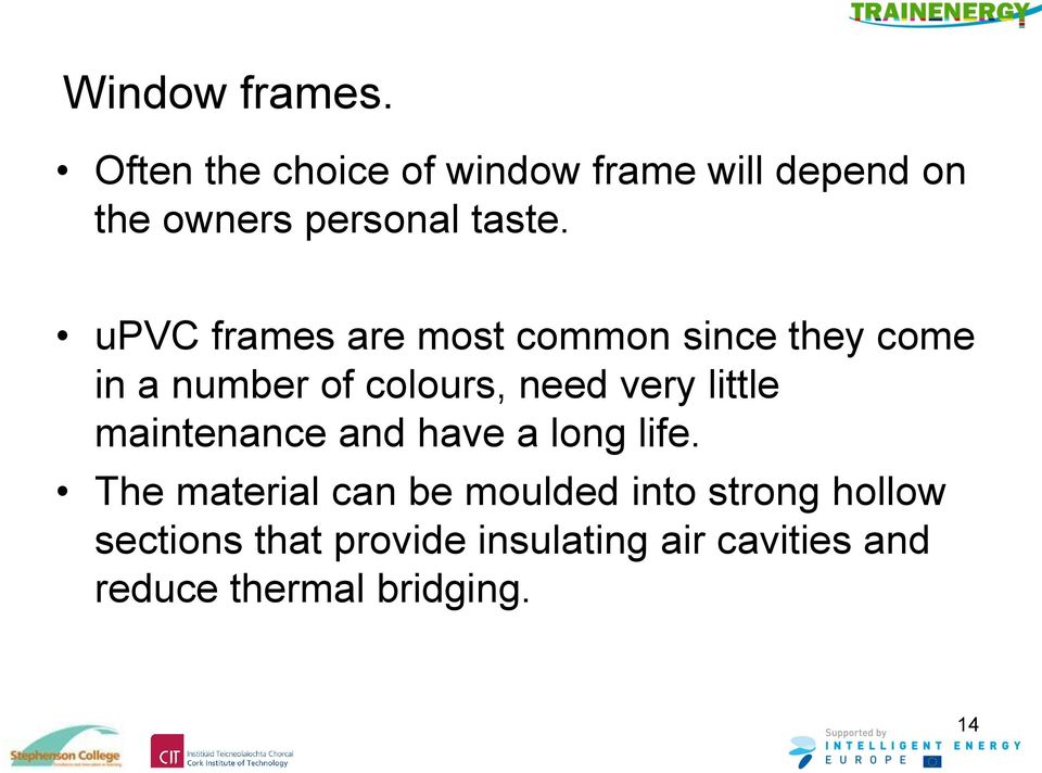 upvc frames are most common since they come in a number of colours, need very
