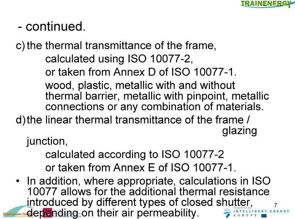 d) the linear thermal transmittance of the frame / glazing junction, calculated according to ISO 10077-2 or taken from Annex E of ISO 10077-1.