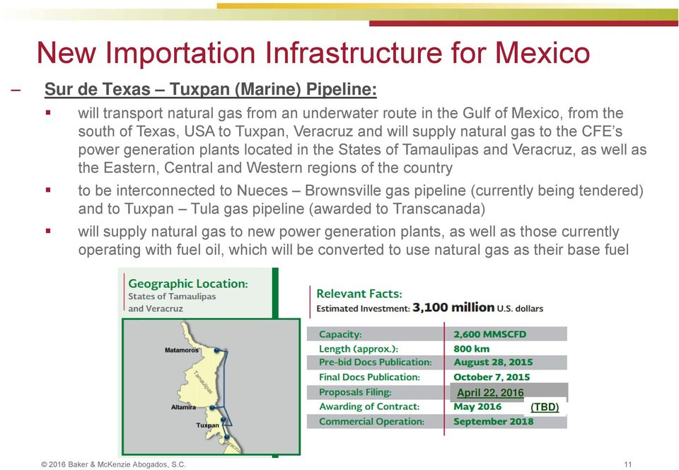 the country to be interconnected to Nueces Brownsville gas pipeline (currently being tendered) and to Tuxpan Tula gas pipeline (awarded to Transcanada) will supply natural gas to new power