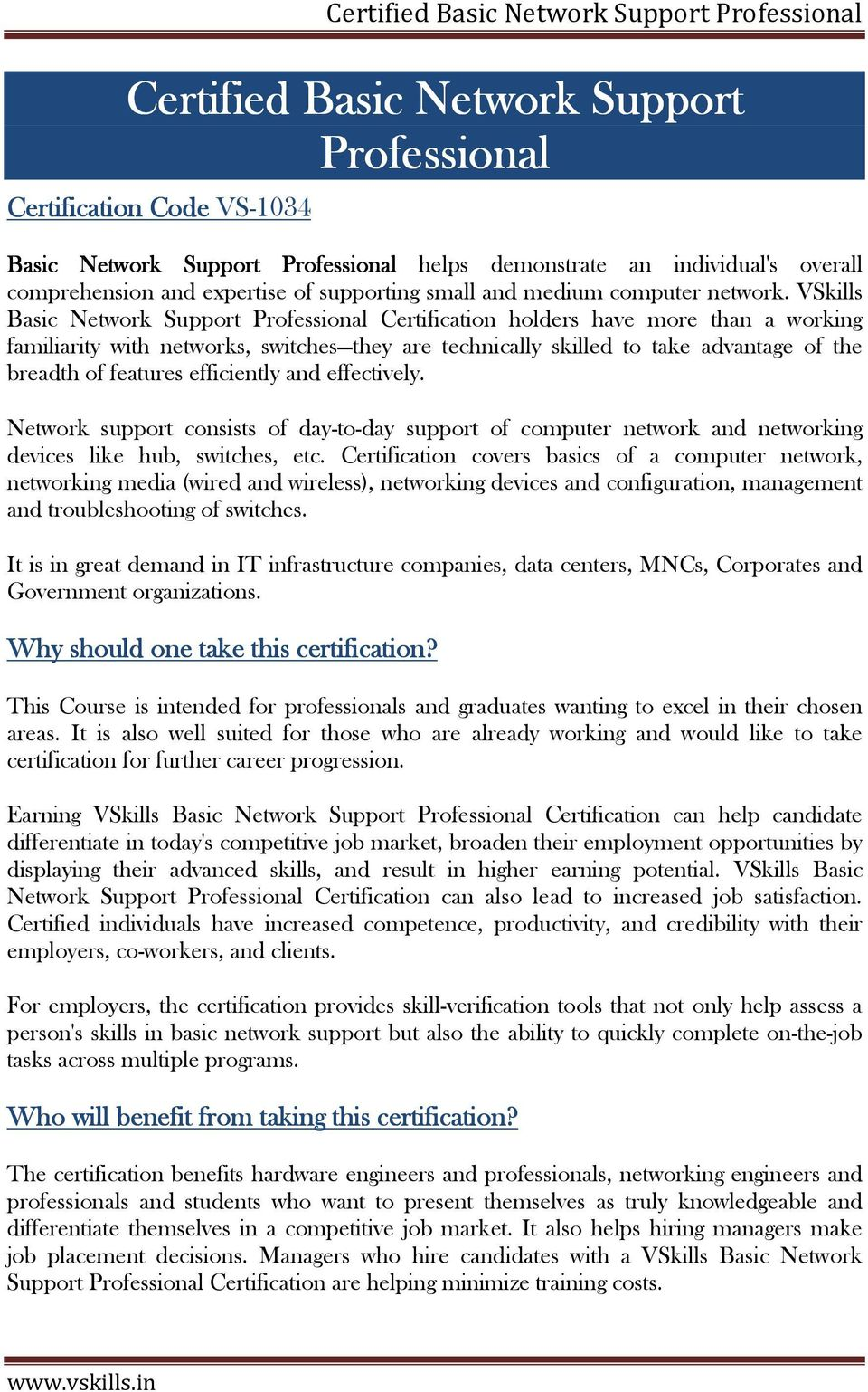 VSkills Basic Network Support Professional Certification holders have more than a working familiarity with networks, switches they are technically skilled to take advantage of the breadth of features