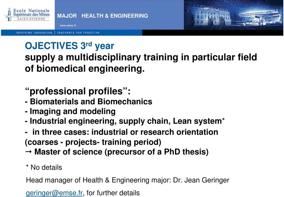 professional profiles : - Biomaterials and Biomechanics - Imaging and modeling - Industrial engineering, supply chain, Lean