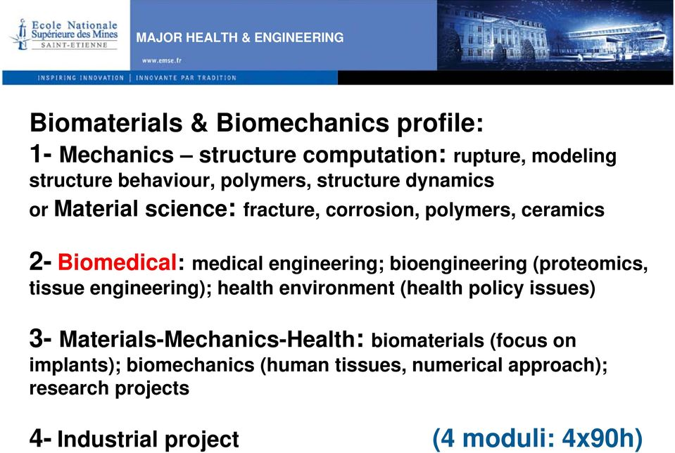 engineering; bioengineering (proteomics, tissue engineering); health environment (health policy issues) 3-