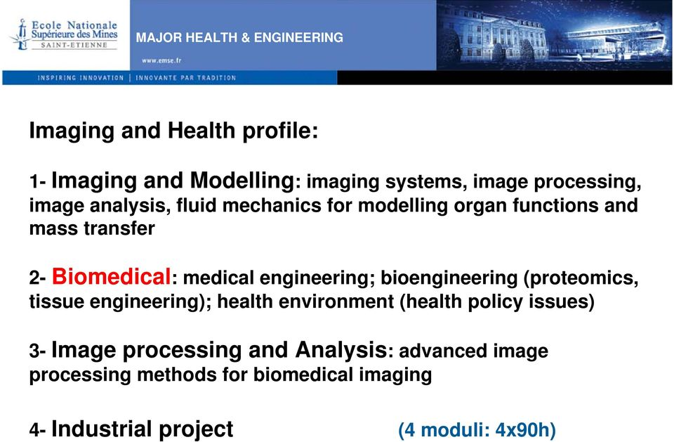 medical engineering; bioengineering (proteomics, tissue engineering); health environment (health policy issues)