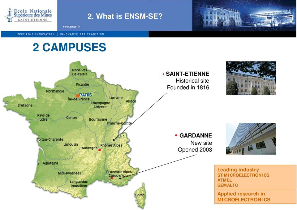 Founded in 1816 GARDANNE New site Opened 2003