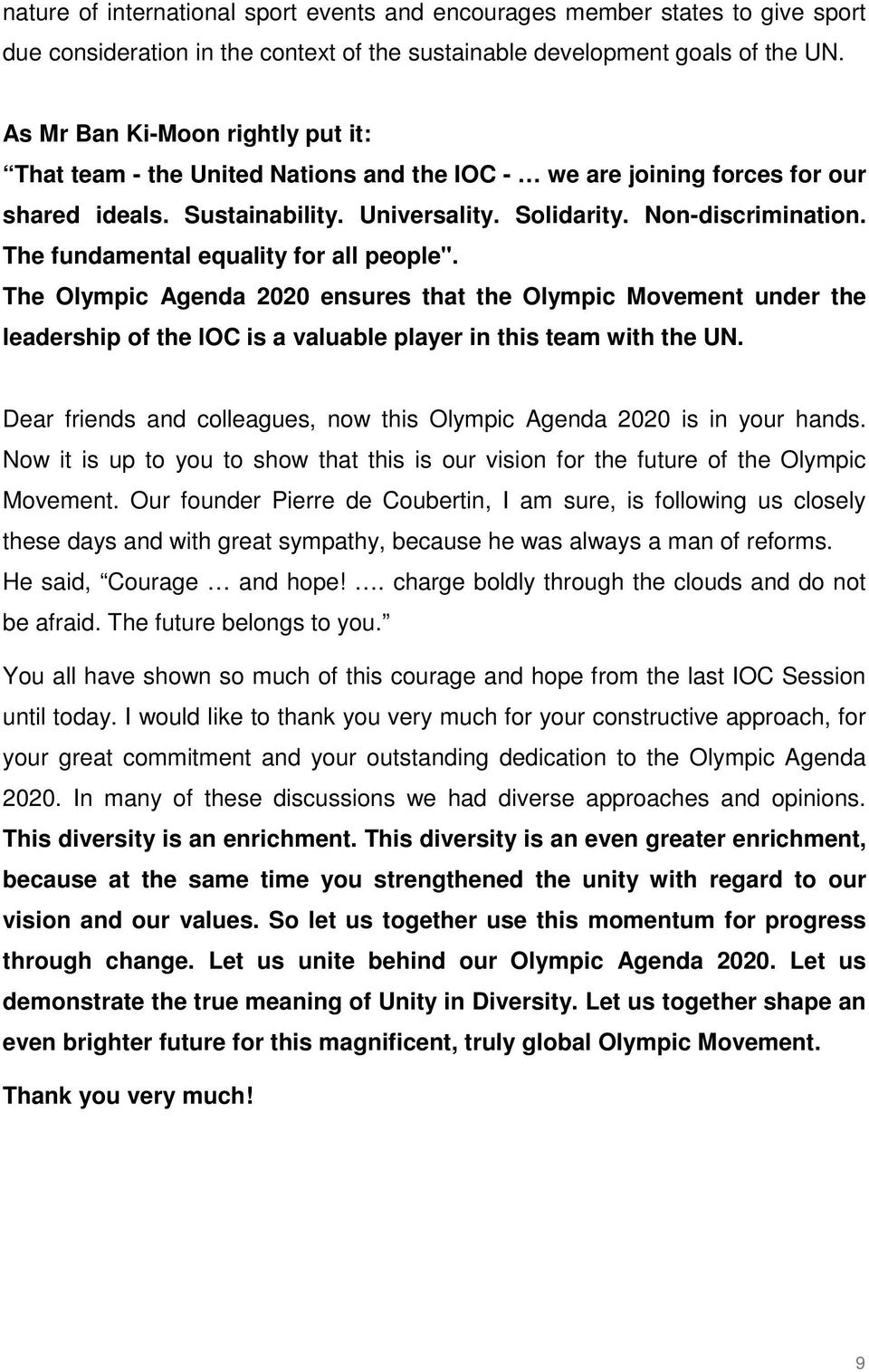 "The fundamental equality for all people"". The Olympic Agenda 2020 ensures that the Olympic Movement under the leadership of the IOC is a valuable player in this team with the UN."