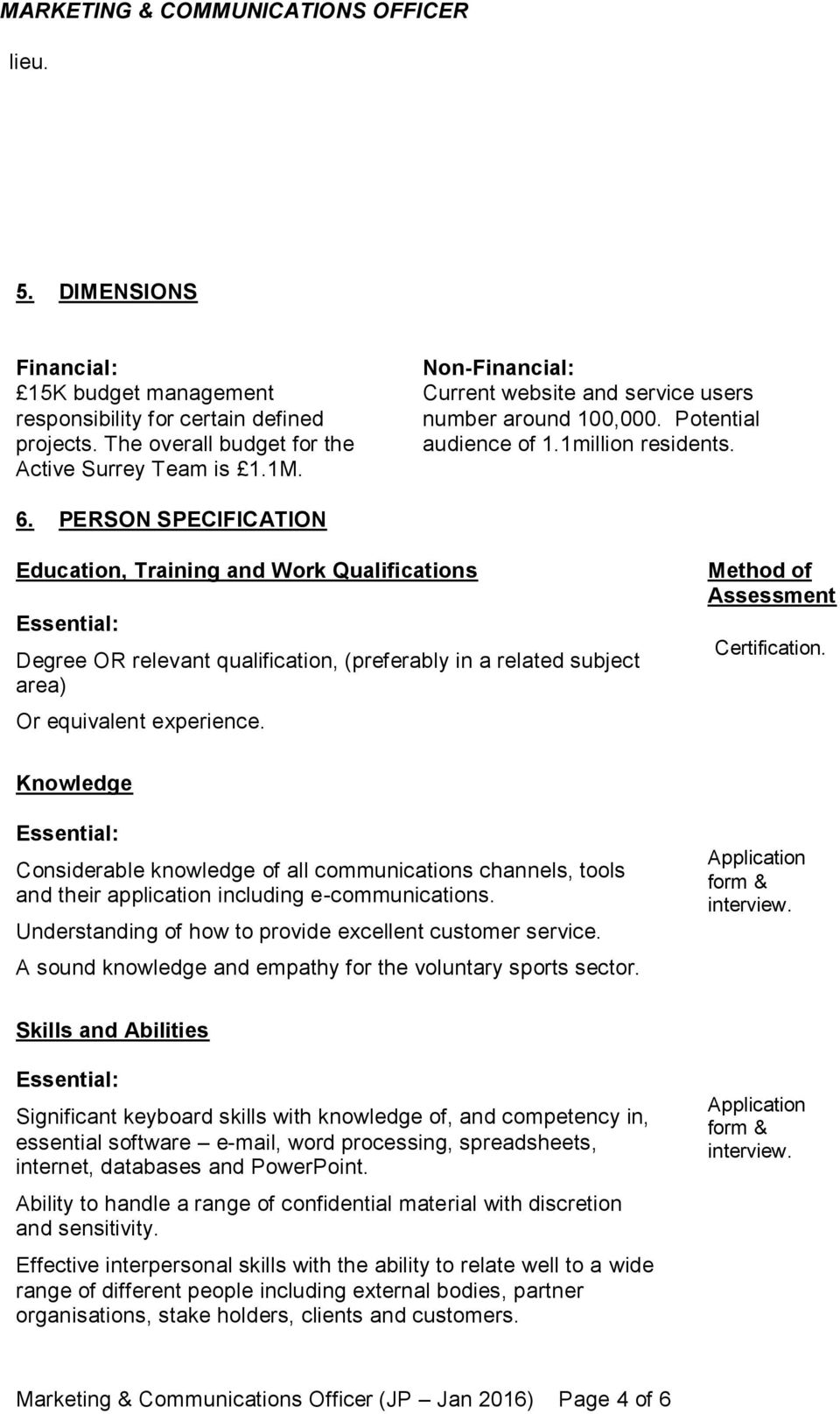 PERSON SPECIFICATION Education, Training and Work Qualifications Degree OR relevant qualification, (preferably in a related subject area) Or equivalent experience. Method of Assessment Certification.