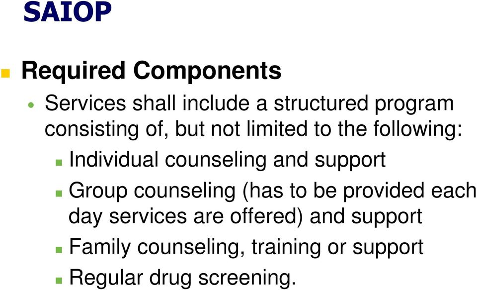 and support Group counseling (has to be provided each day services are