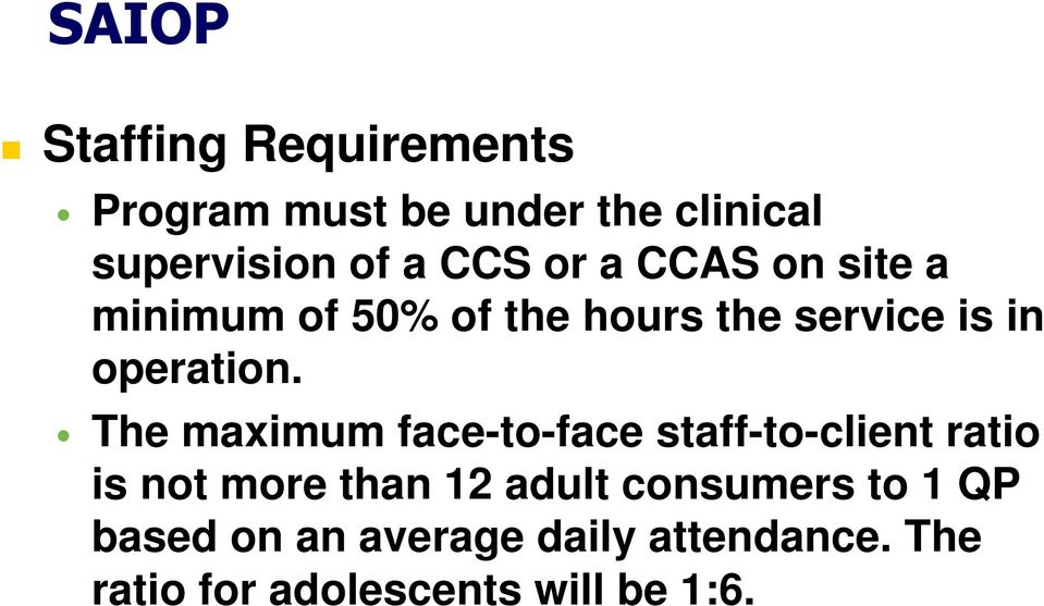 The maximum face-to-face staff-to-client ratio is not more than 12 adult