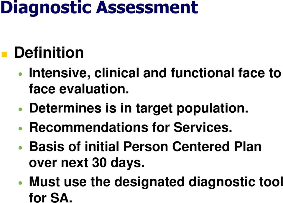 Determines is in target population. Recommendations for Services.
