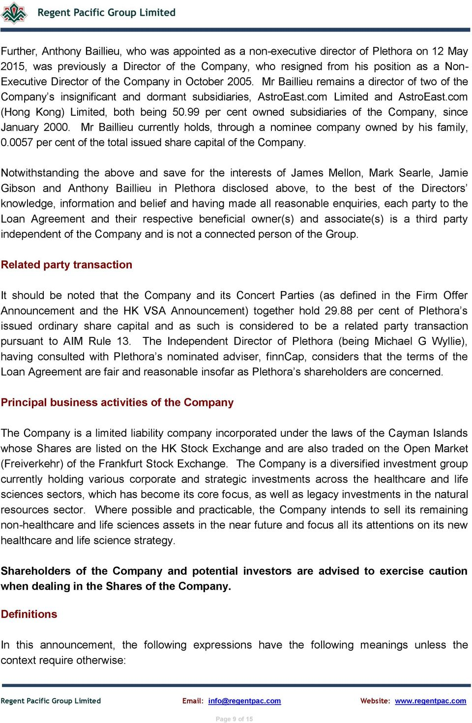 com (Hong Kong) Limited, both being 50.99 per cent owned subsidiaries of the Company, since January 2000. Mr Baillieu currently holds, through a nominee company owned by his family, 0.