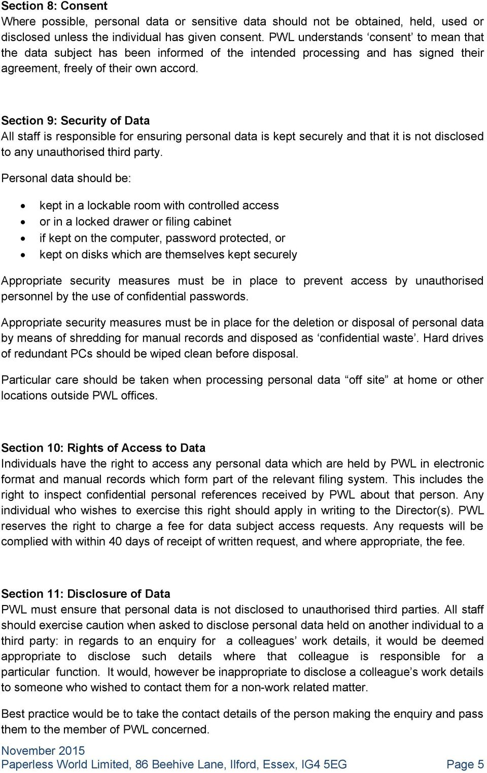 Section 9: Security of Data All staff is responsible for ensuring personal data is kept securely and that it is not disclosed to any unauthorised third party.