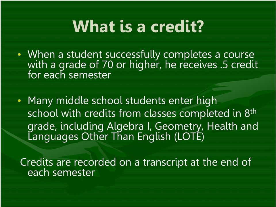5 credit for each semester Many middle school students enter high school with credits from