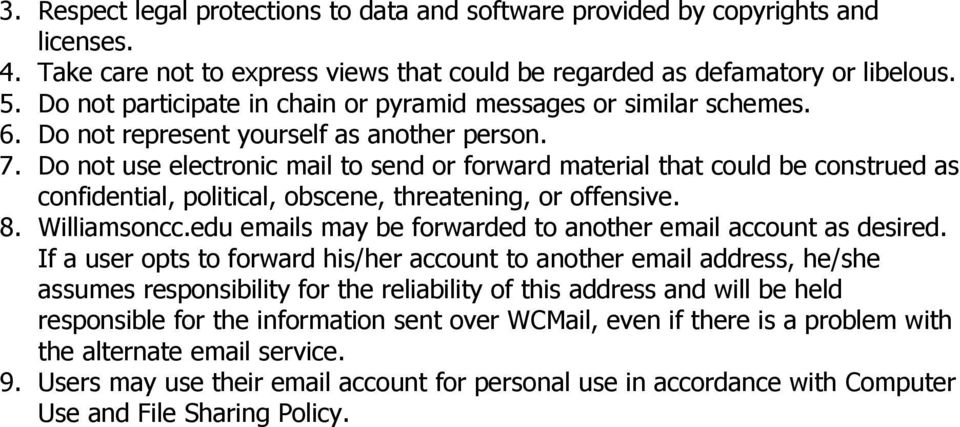 Do not use electronic mail to send or forward material that could be construed as confidential, political, obscene, threatening, or offensive. 8. Williamsoncc.