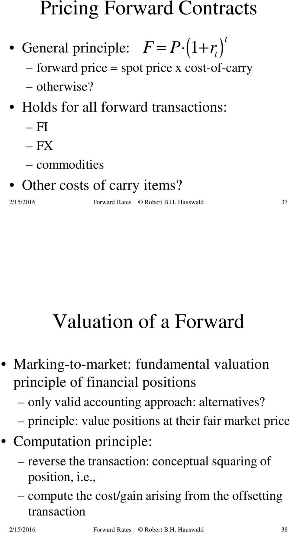 ( 1 ) t F = P + r t 37 Valuation of a Forward Marking-to-market: fundamental valuation principle of financial positions only valid