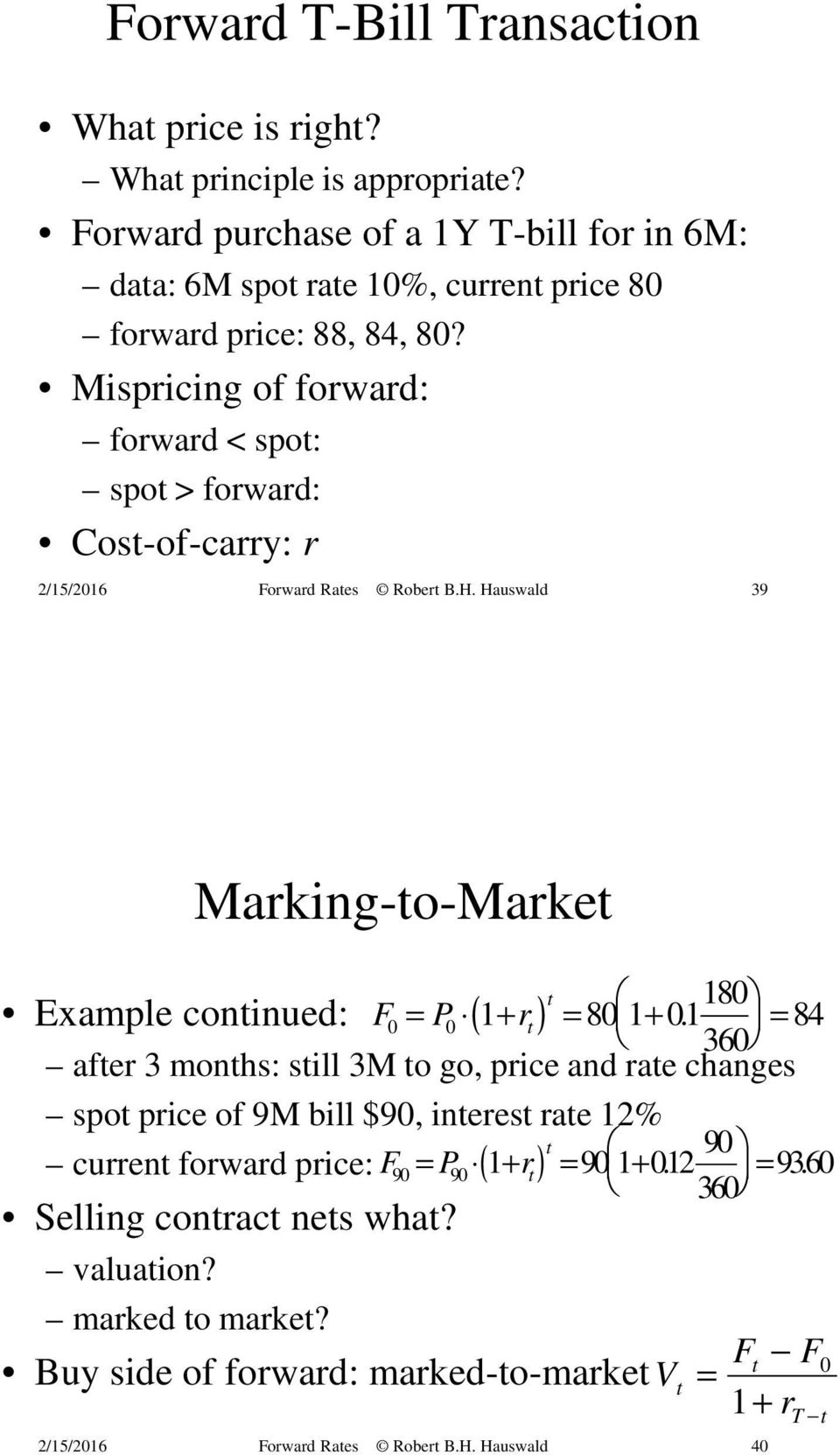 Mispricing of forward: forward < spot: spot > forward: Cost-of-carry: r 39 Marking-to-Market t Example continued: F0 P0 ( 1 r t ) 80 1 01 180 = + = +.