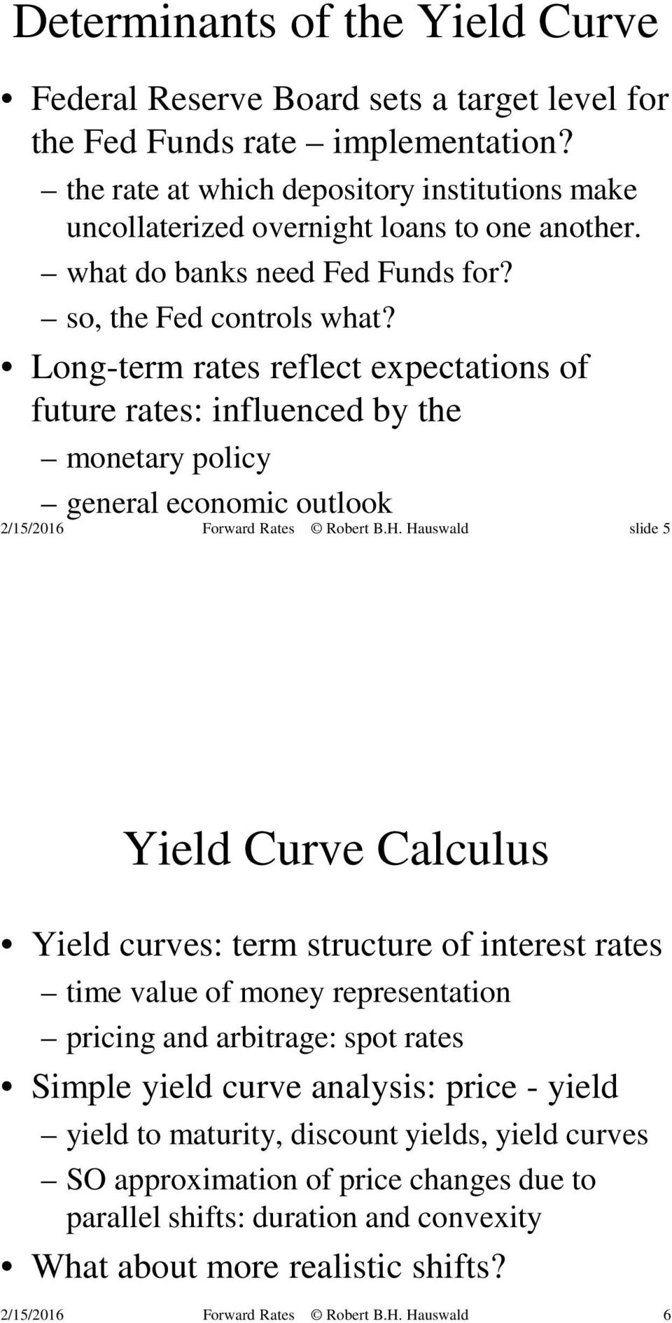 Long-term rates reflect expectations of future rates: influenced by the monetary policy general economic outlook slide 5 Yield Curve Calculus Yield curves: term structure of interest