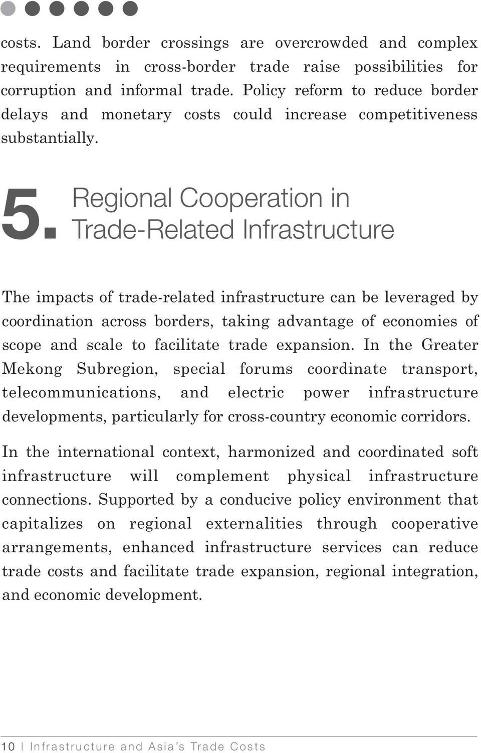 Regional Cooperation in Trade-Related Infrastructure The impacts of trade-related infrastructure can be leveraged by coordination across borders, taking advantage of economies of scope and scale to