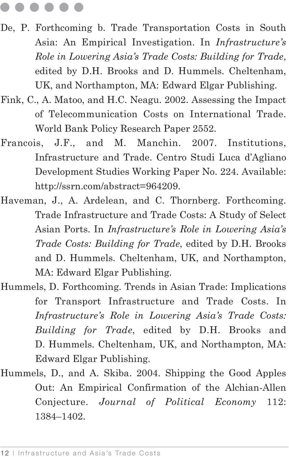 World Bank Policy Research Paper 2552. Francois, J.F., and M. Manchin. 2007. Institutions, Infrastructure and Trade. Centro Studi Luca d Agliano Development Studies Working Paper No. 224.