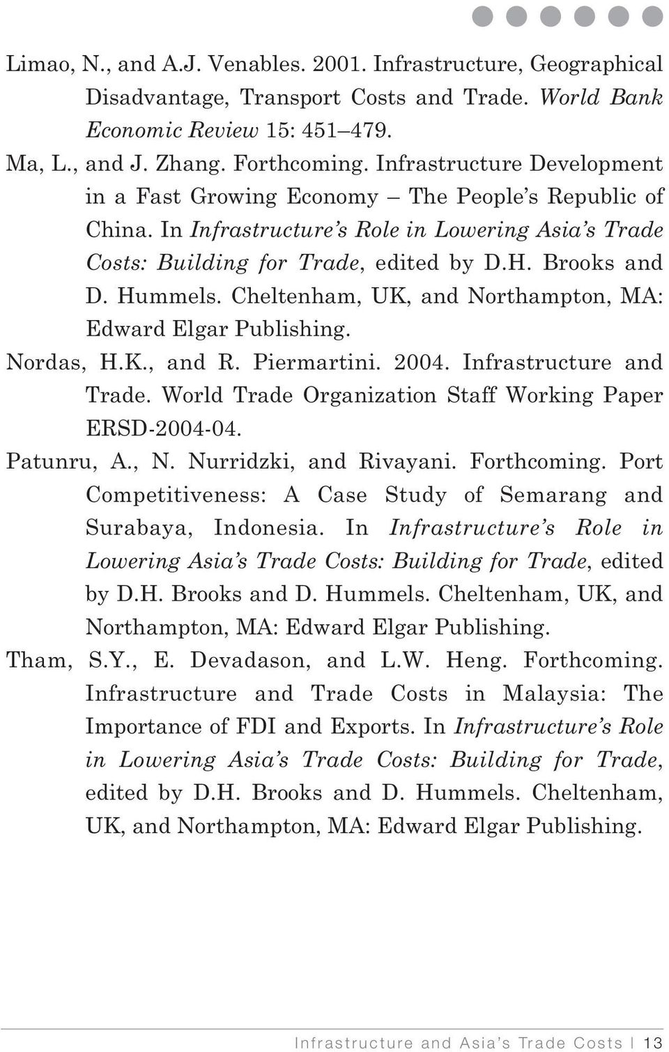 Cheltenham, UK, and Northampton, MA: Edward Elgar Publishing. Nordas, H.K., and R. Piermartini. 2004. Infrastructure and Trade. World Trade Organization Staff Working Paper ERSD-2004-04. Patunru, A.