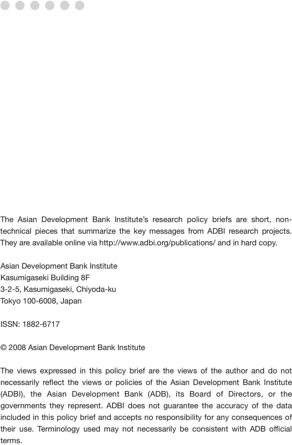 Asian Development Bank Institute Kasumigaseki Building 8F 3-2-5, Kasumigaseki, Chiyoda-ku Tokyo 100-6008, Japan ISSN: 1882-6717 2008 Asian Development Bank Institute The views expressed in this