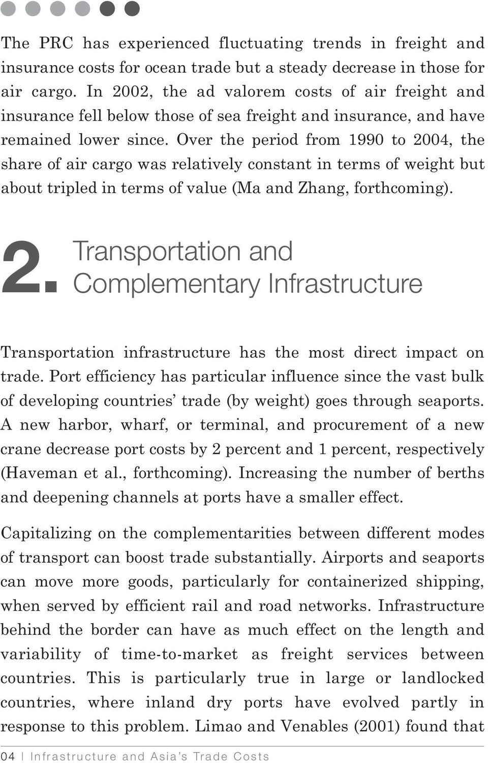 Over the period from 1990 to 2004, the share of air cargo was relatively constant in terms of weight but about tripled in terms of value (Ma and Zhang, forthcoming). 2. Transportation and Complementary Infrastructure Transportation infrastructure has the most direct impact on trade.